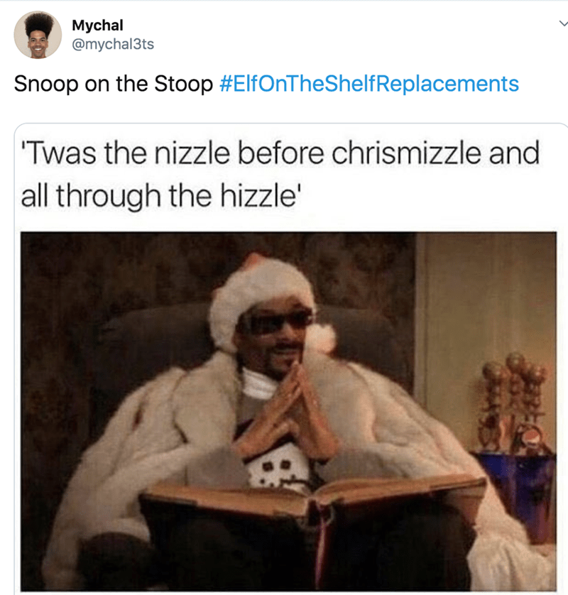 Text - Mychal @mychal3ts Snoop on the Stoop #ElfOnTheShelfReplacements 'Twas the nizzle before chrismizzle and all through the hizzle'