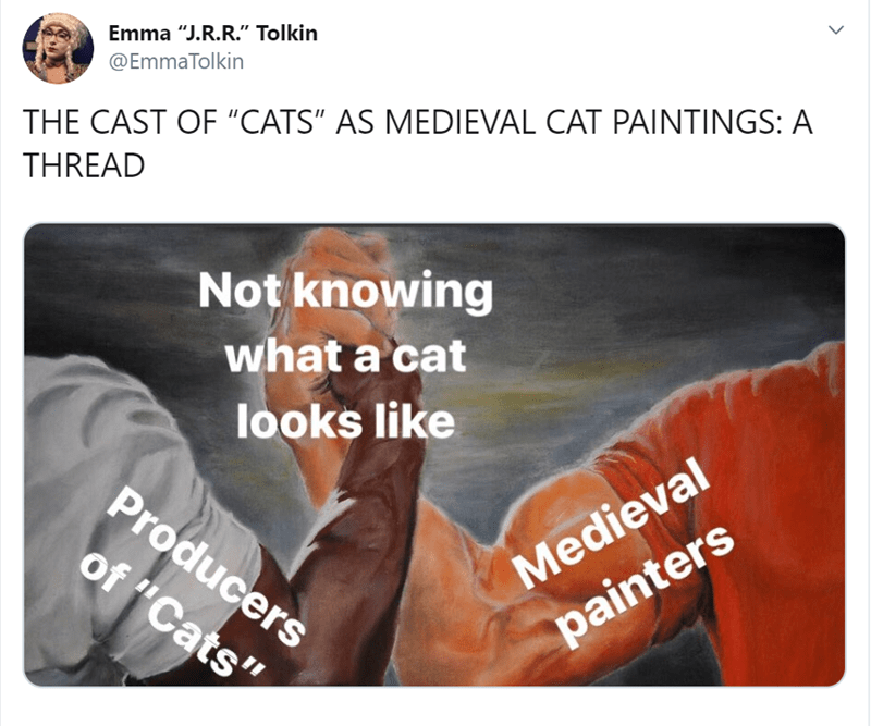 "Text - Emma ""J.R.R."" Tolkin @EmmaTolkin THE CAST OF ""CATS"" AS MEDIEVAL CAT PAINTINGS: A THREAD Not knowing what a cat looks like Producers of ""Cats"" Medieval painters"