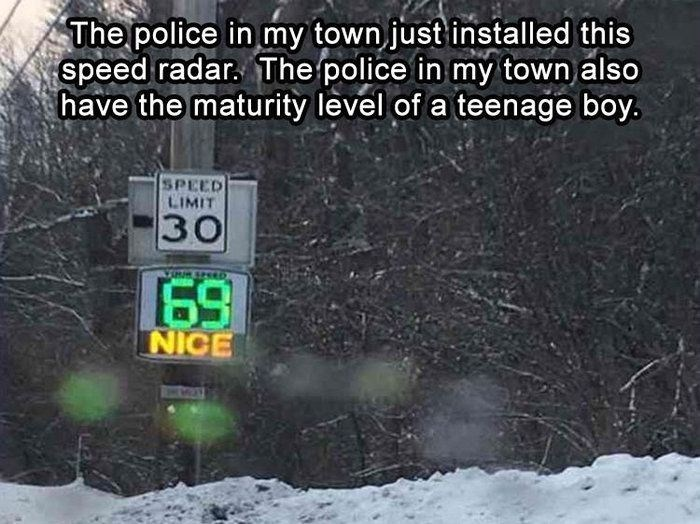 Snow - The police in my town just installed this speed radar. The police in my town also have the maturity level of a teenage boy. SPEED LIMIT 30 [69 NICE