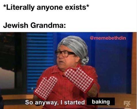 Text - *Literally anyone exists* Jewish Grandma: @memebethdin So anyway, I started baking