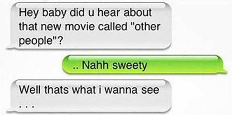 "Text - Hey baby did u hear about that new movie called ""other people""? Nahh sweety Well thats what i wanna see"
