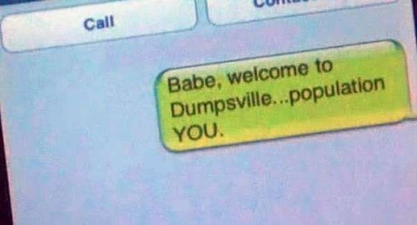 Text - Call Babe, welcome to Dumpsville..population YOU.
