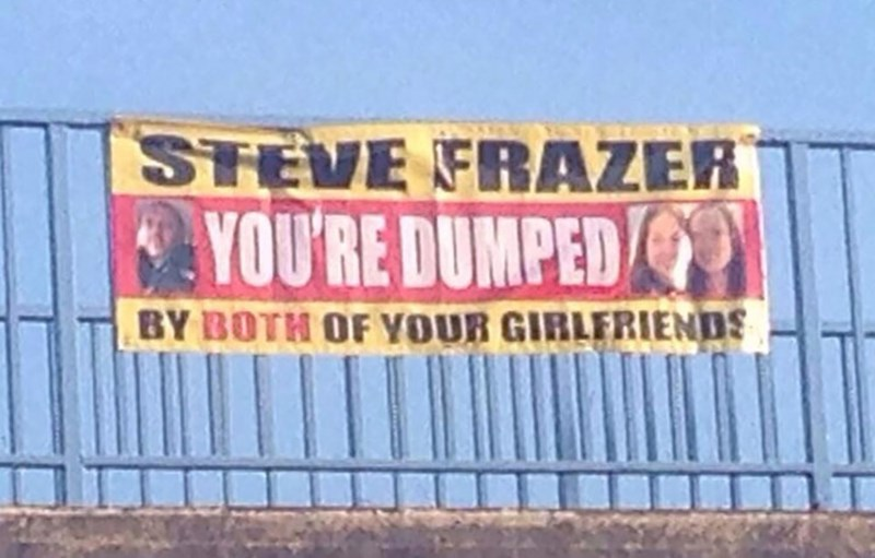Advertising - STEVE FRAZER YOU'RE DUMPED BY BOTH OF YOUR GIRLFRIENDS