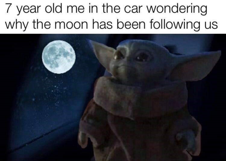 Yoda - 7 year old me in the car wondering why the moon has been following us