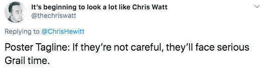 Text - It's beginning to look a lot like Chris Watt @thechriswatt Replying to @ChrisHewitt Poster Tagline: If they're not careful, they'll face serious Grail time.