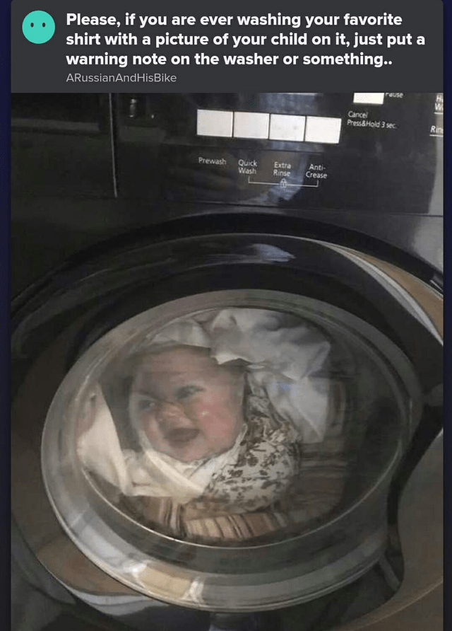 Washing machine - Please, if you are ever washing your favorite shirt with a picture of your child on it, just put a warning note on the washer or something.. ARussianAndHisBike reuse Cancel Press&Hold 3 sec Rin Anti- Crease Prewash Quick Wash Extra Rinse