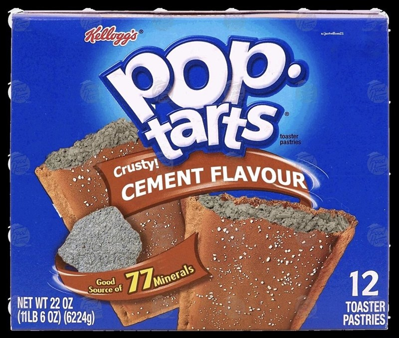 Food - Rellog's Pop. tarts w/justwillsen21 Food Tome ood 7ome toaster pastries ood ome Crusty! CEMENT FLAVOUR rood 70me god 77 Minerals Good Source of NET WT 22 OZ (11LB 6 OZ) (6224g) 12 TOASTER PASTRIES