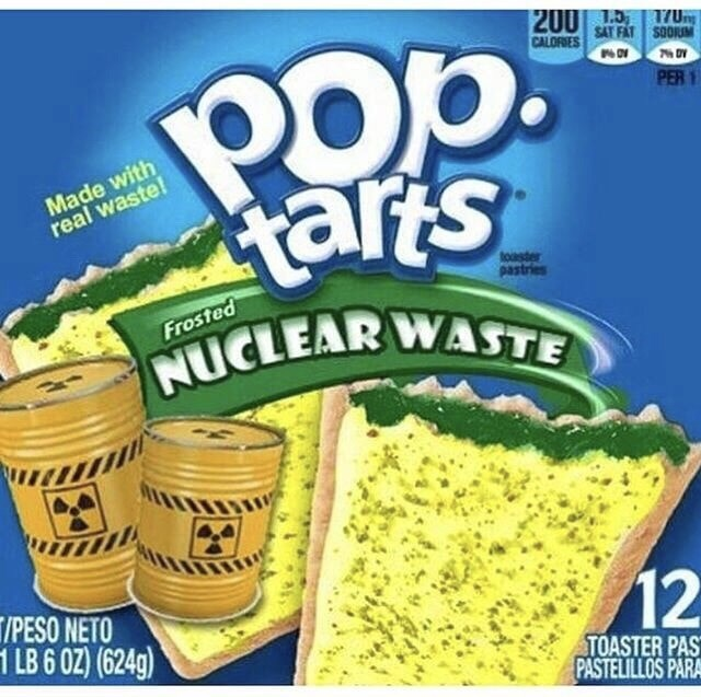 Pop. tarts NUCLEAR WASTE 2001 13 T7U CALORIES SAT FAT SOOUM PER 1 Made with real waste! toaster pastries 12 T/PESO NETO 1 LB 6 OZ) (624g) TOASTER PAS PASTELILLOS PARA
