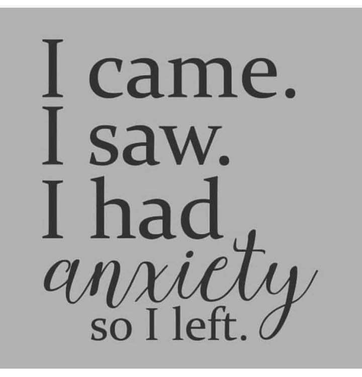 Font - I came. I saw. I had anxiely so I left. SO