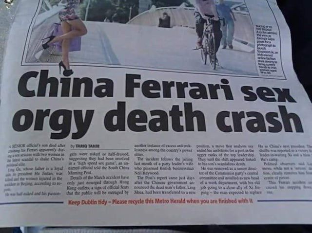 Newspaper - bE SEOGE Any a Cenga p fora phetogh t wi ta China Ferrari sex orgy death crash SENIOR cial son died after by TARIG TAHIR g h Fertai 4ppamaty dus another instao ef cus ad mck potm a mne tt anly s lessne amcng the coastry's poset ended his ambitm for a pot in th lle HeChina's et wth mea in gen were naled ar half-dresed daes U dake China' ggesting thry had been ielved the top feadershig lead ugper tak stng The incident folls the jaling They sad the shin appored linkal Havcm ক o , last m