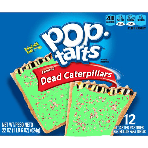 Games - 200 1.5 CALORIES 170mg SAT FAT SODIUM POp. arts 16 SUGARS PER 1 PASTRY Baked with Reak Bugs toaster pastries Frosted Dead Caterpillars NET WT/PESO NETO 22 OZ (1 LB 6 OZ) (624g) 12 TOASTER PASTRIES PASTELILLOS PARA TOSTAR