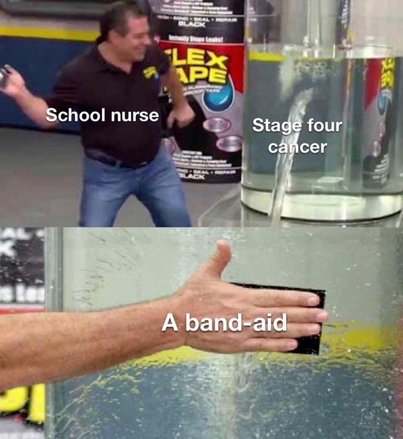 Water - LACK LEX APE School nurse Stage four cancer FPAIN ACK A band-aid