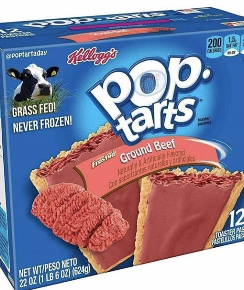 Food - SMASERURR @POptartaday Relloggs 200 1.5 POp. tarts SAT FAT CALORIES GRASS FED! NEVER FROZEN! toaster pastries Ground Beef Naturally &Artificial Flavored Con saborizantes naturalés y artificiales Frosted 12 NET WT/PESO NETO 22 OZ (1 LB 6 0Z) (624g) TOASTER PAS PASTELILLOS PARA