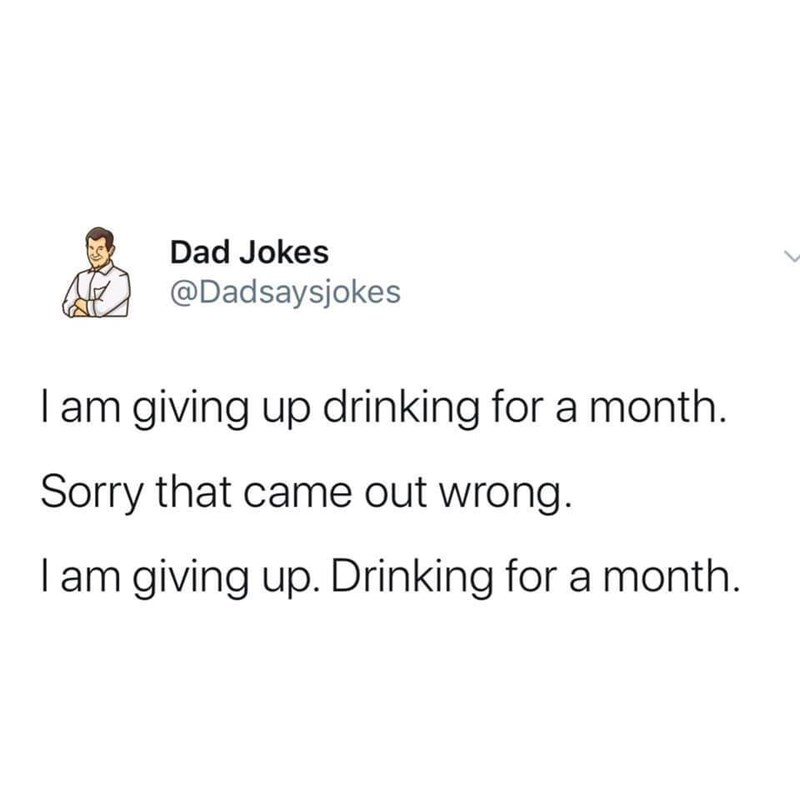 "Funny tweet that reads, ""I am giving up drinking for a month. Sorry that came out wrong. I am giving up. Drinking for a month."""