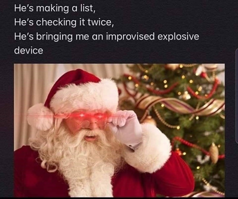 Santa claus - He's making a list, He's checking it twice, He's bringing me an improvised explosive device