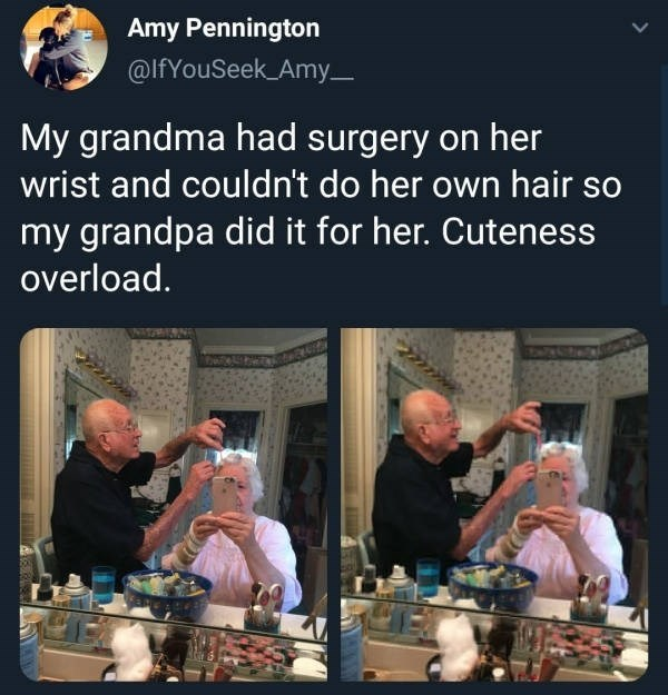 Community - Amy Pennington @IfYouSeek Amy- My grandma had surgery on her wrist and couldn't do her own hair so my grandpa did it for her. Cuteness overload.