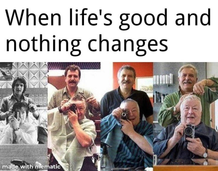 People - When life's good and nothing changes made with mematic