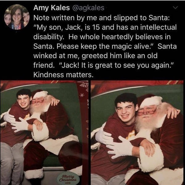 "Photo caption - Amy Kales @agkales Note written by me and slipped to Santa: ""My son, Jack, is 15 and has an intellectual disability. He whole heartedly believes in Santa. Please keep the magic alive."" Santa winked at me, greeted him like an old friend. ""Jack! It is great to see you again."" Kindness matters. merry Cholistmas 2010"