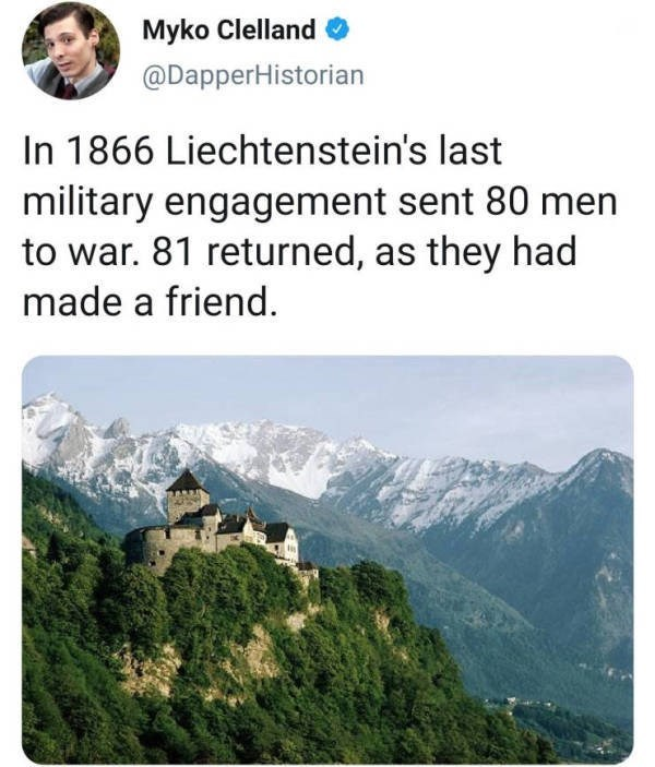 Natural landscape - Myko Clelland @DapperHistorian In 1866 Liechtenstein's last military engagement sent 80 men to war. 81 returned, as they had made a friend.