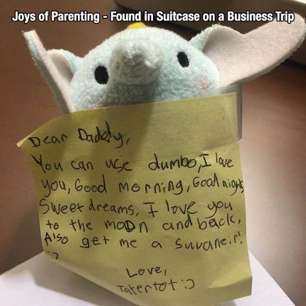 Stuffed toy - Joys of Parenting - Found in Suitcase on a Business Trip Dadkcdy, Dear You can use dumbo I love you, Good morning, Good nights Sweet dreams, I love you to the moD n and back, AISO get me a Suvane.r C. Love, Tatertot:)