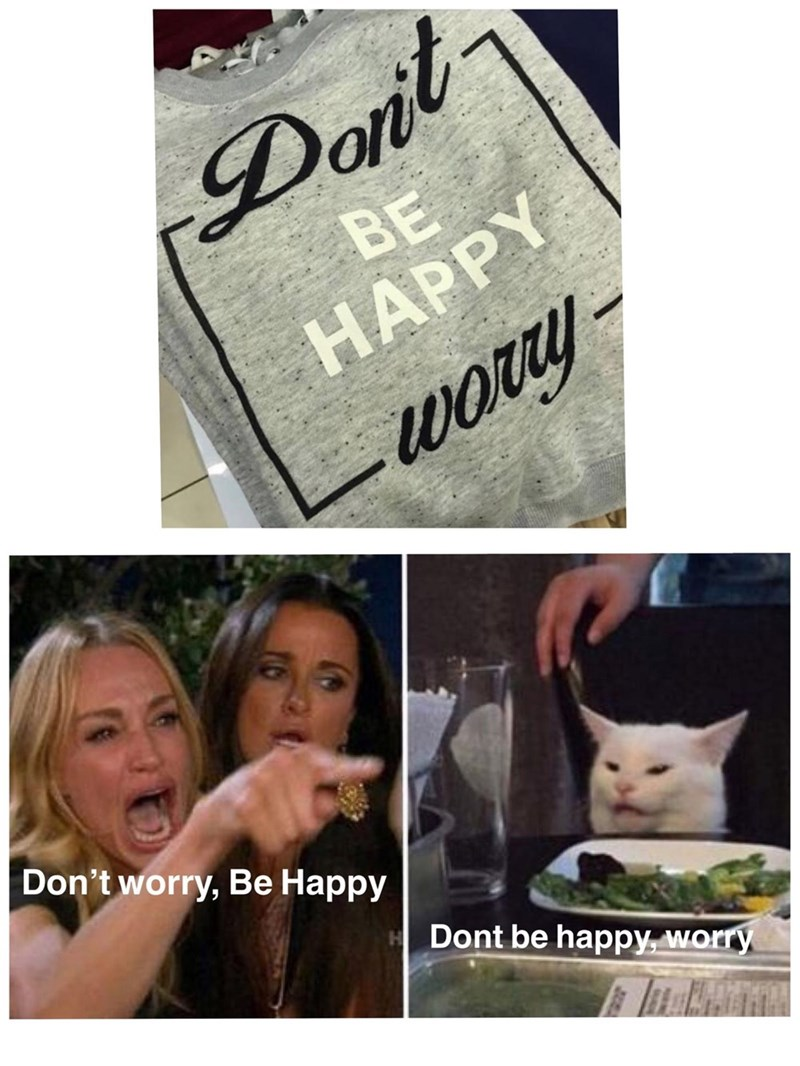 Facial expression - Dont BE НАPPY worry- Don't worry, Be Happy E Dont be happy, worry