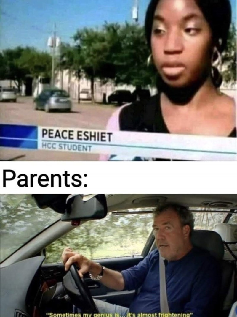 """Cool - PEACE ESHIET HCC STUDENT Parents: """"Sometimes my genius is..it's almost frightening"""""""