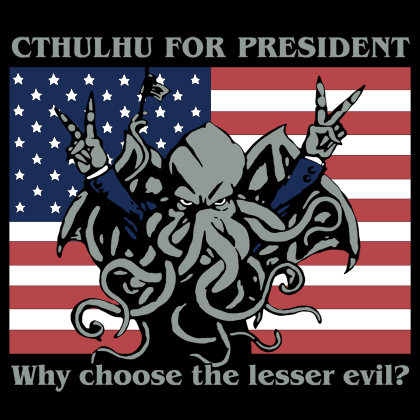 Text - CTHULHU FOR PRESIDENT Why choose the lesser evil?