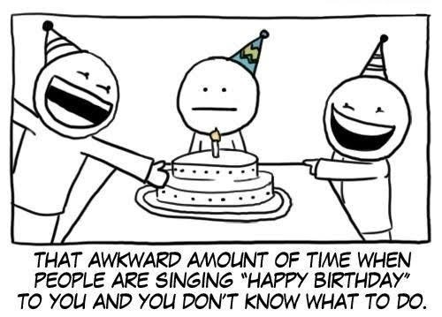 """White - THAT AWKWARD AMOUNT OF TIME WHEN PEOPLE ARE SINGING """"HAPPY BIRTHDAY"""" TO YOU AND YOU DON'T KNOW WHAT TO DO."""