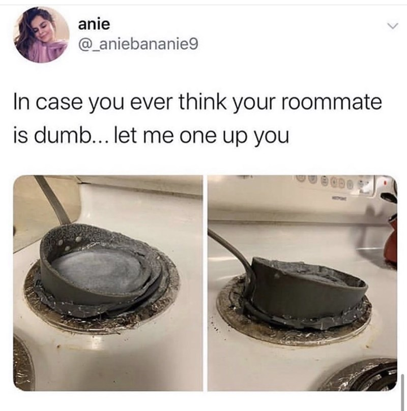 "Funny tweet that reads, ""In case you ever think your roommate is dumb...let me one-up you"" above photos of a pot that had melted on the stove"