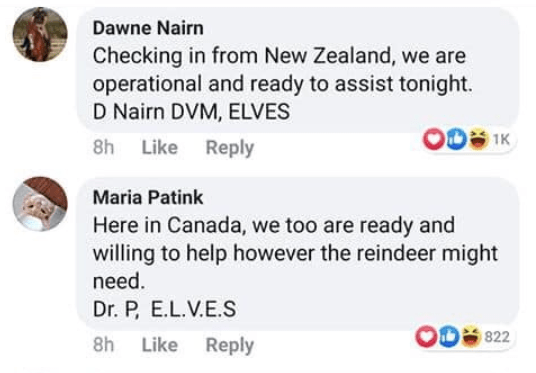 Text - Dawne Nairn Checking in from New Zealand, we are operational and ready to assist tonight. D Nairn DVM, ELVES 1K 8h Like Reply Maria Patink Here in Canada, we too are ready and willing to help however the reindeer might need. Dr. P, E.L.V.E.S 822 Like Reply 8h