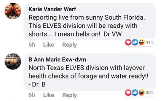 Text - Karie Vander Werf Reporting live from sunny South Florida. This ELVES division will be ready with shorts... I mean bells on! Dr VW O08 411 6h Like Reply B Ann Marie Exw-dvm North Texas ELVES division with layover health checks of forage and water ready!! - Dr. B O0 351 6h Reply Like