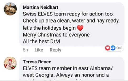 Text - Martina Neidhart Swiss ELVES team ready for action too, Check up area clean, water and hay ready, let's the holidays begin Merry Christmas to everyone All the best DrM 283 5h Like Reply Teresa Renee ELVES team member in east Alabama/ west Georgia. Always an honor and a