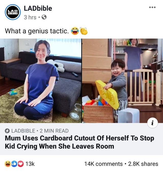 Product - LADbible LAD BIBLE 3 hrs • O What a genius tactic. O LADBIBLE 2 MIN READ Mum Uses Cardboard Cutout Of Herself To Stop Kid Crying When She Leaves Room DO 13k 14K comments • 2.8K shares