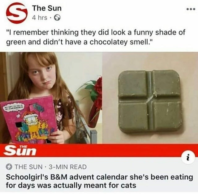 """Product - The Sun 4 hrs : """"I remember thinking they did look a funny shade of green and didn't have a chocolatey smell."""" Sün THE THE SUN 3-MIN READ Schoolgirl's B&M advent calendar she's been eating for days was actually meant for cats"""