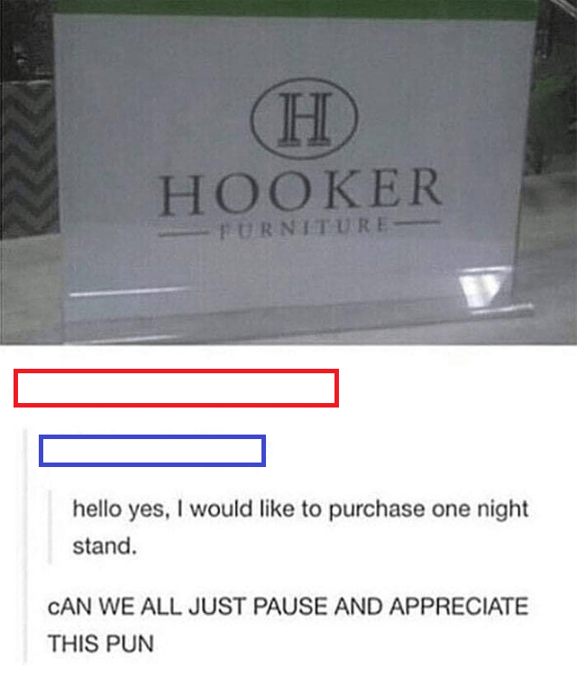 Text - H HOOKER -FURNITURE- hello yes, I would like to purchase one night stand. CAN WE ALL JUST PAUSE AND APPRECIATE THIS PUN