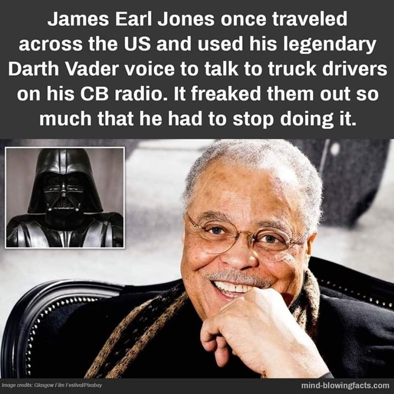 Facial expression - James Earl Jones once traveled across the US and used his legendary Darth Vader voice to talk to truck drivers on his CB radio. It freaked them out so much that he had to stop doing it. mind-blowingfacts.com Image credits: Glasgow Film Festival/Pixabay
