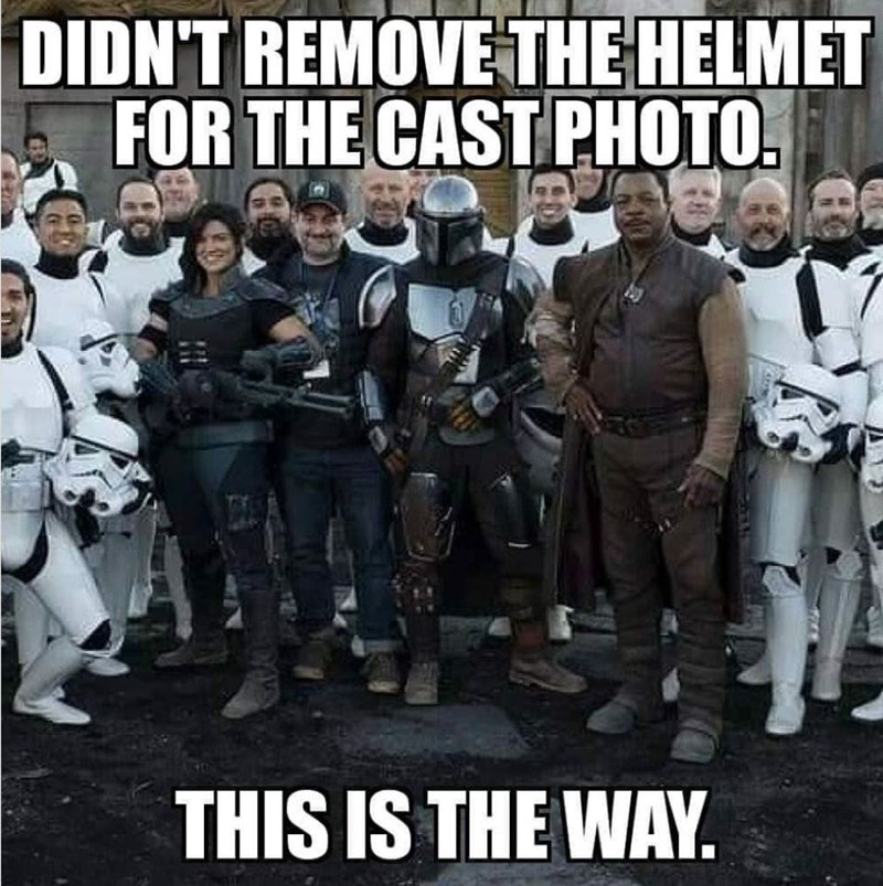 Internet meme - DIDN'T REMOVE THE HELMET FOR THE CAST PHOTO. THIS IS THE WAY. PATN