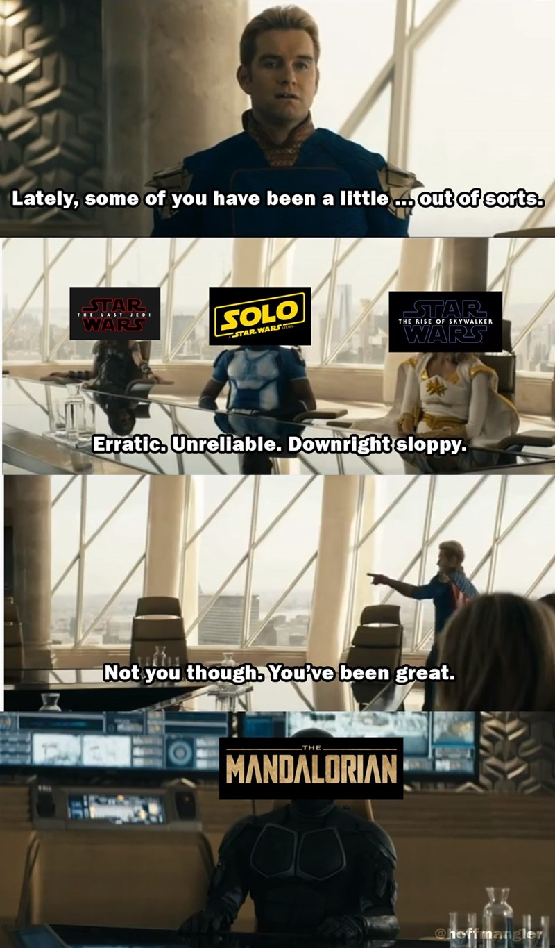 Advertising - Lately, some of you have been a little.. out of sorts. |SOLO THE LAST JEDI STAR WARS THE RISE OF SKYWALKER STAR WARS STAR WARS TOR Erratic. Unreliable. Downright sloppy. Not you though. You've been great. THE MANDALORIAN @hoffmang ler
