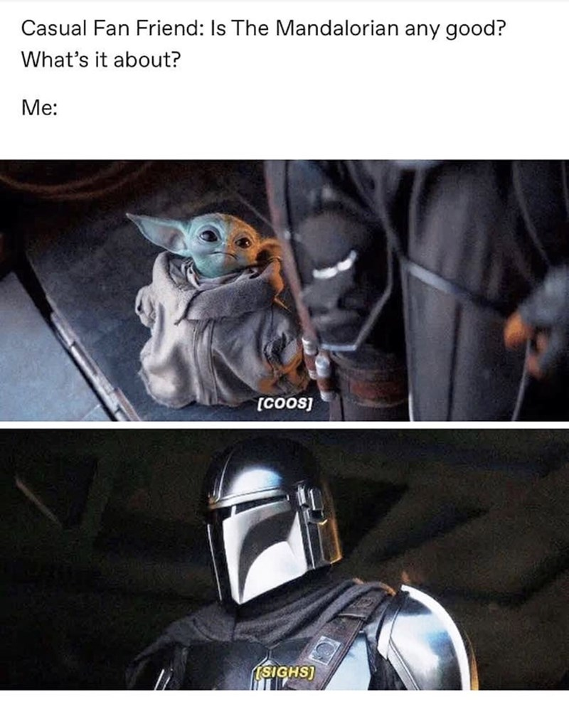 Auto part - Casual Fan Friend: Is The Mandalorian any good? What's it about? Me: [COoS] (SIGHS)