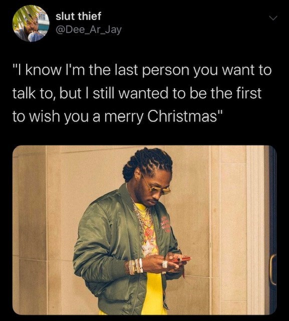"Text - slut thief @Dee_Ar_Jay ""I know I'm the last person you want to talk to, but I still wanted to be the first to wish you a merry Christmas"""