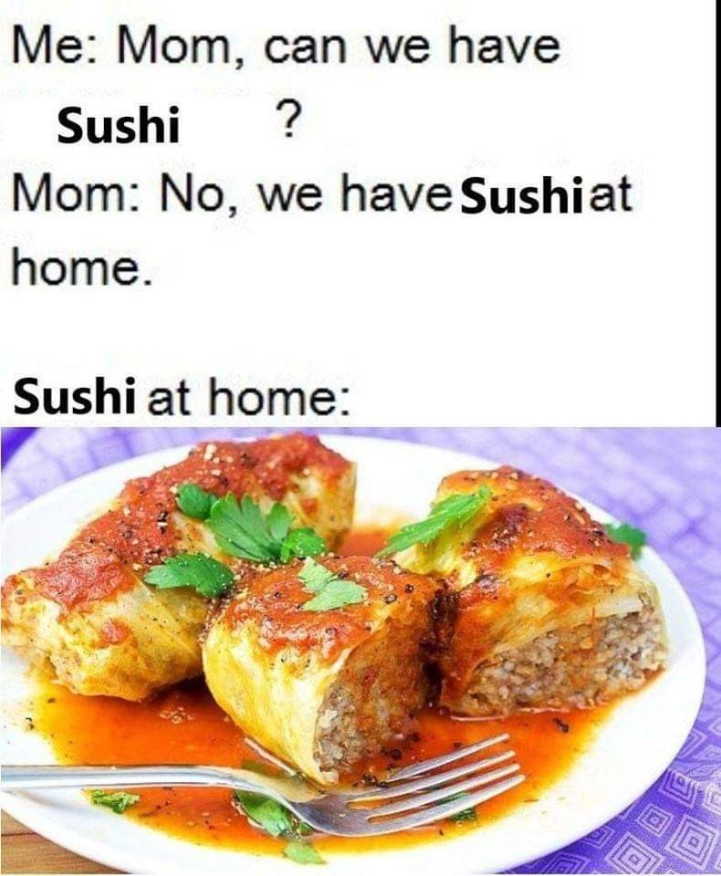 Dish - Me: Mom, can we have ? Sushi Mom: No, we have Sushiat home. Sushi at home: