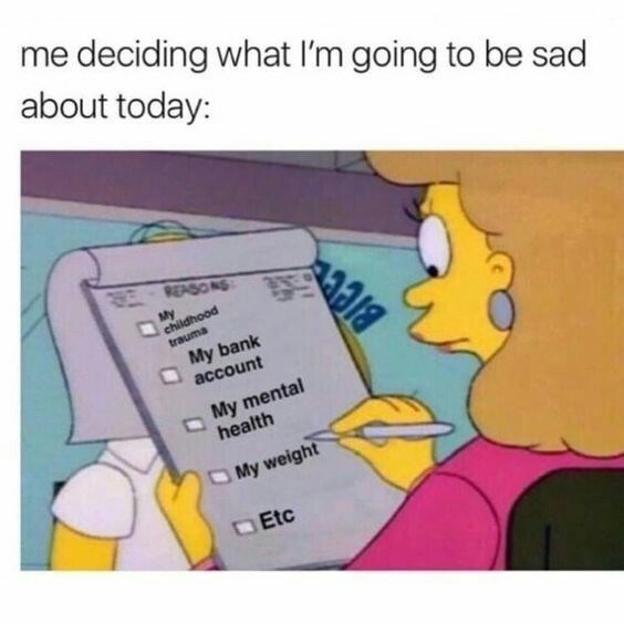 Text - me deciding what I'm going to be sad about today: REASONS My childhood trauma My bank account My mental health O My weight DEtc