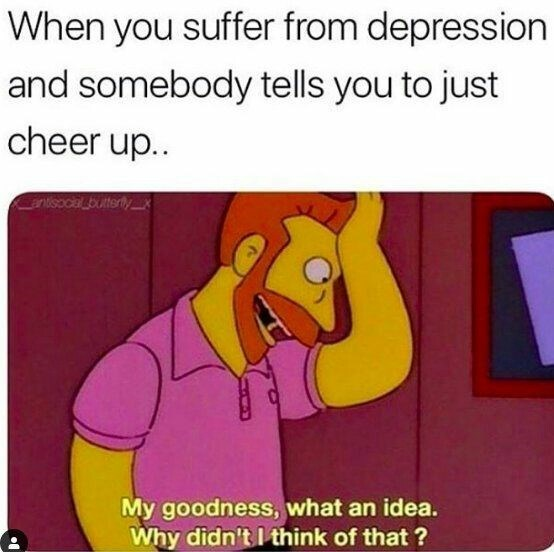 Cartoon - When you suffer from depression and somebody tells you to just cheer up.. anisocal butterty My goodness, what an idea. Why didn't I think of that ?