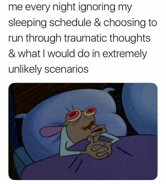 Cartoon - me every night ignoring my sleeping schedule & choosing to run through traumatic thoughts & what I would do in extremely unlikely scenarios