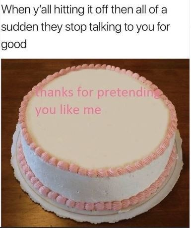 Buttercream - When y'all hitting it off then all of a sudden they stop talking to you for good hanks for pretending you like me