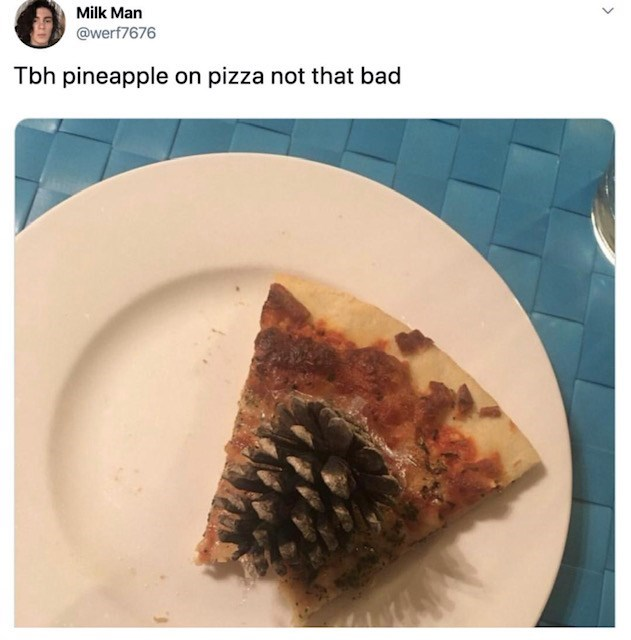 Food - Milk Man @werf7676 Tbh pineapple on pizza not that bad