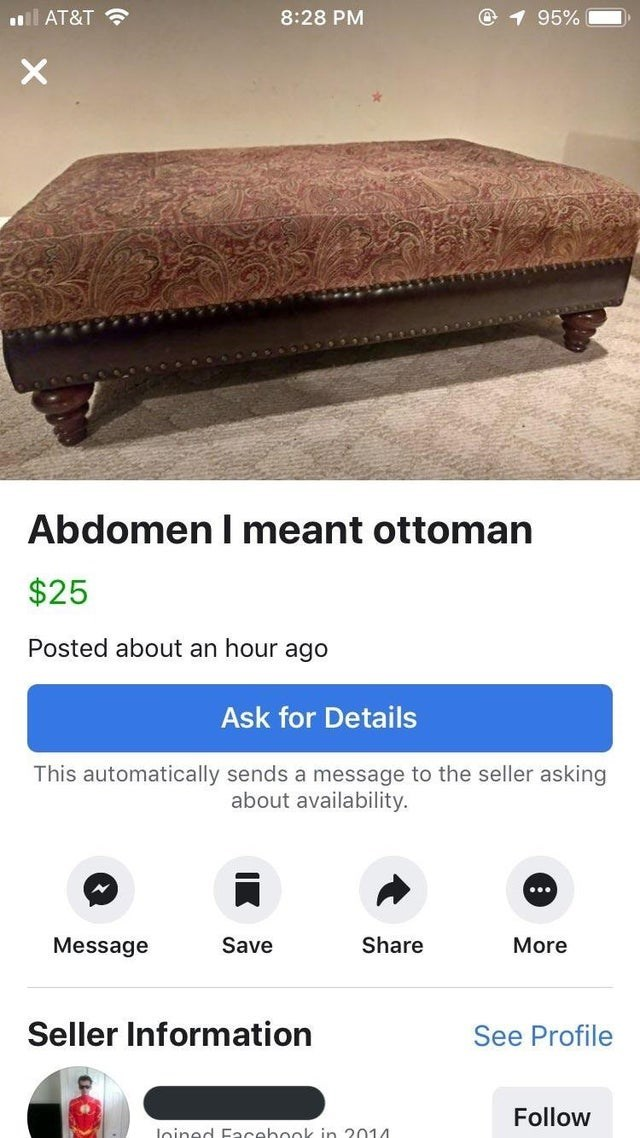 Furniture - @ 1 95% ll AT&T 8:28 PM Abdomen I meant ottoman $25 Posted about an hour ago Ask for Details This automatically sends a message to the seller asking about availability. ... Save Share Message More Seller Information See Profile Follow Joined Facebook in 2014