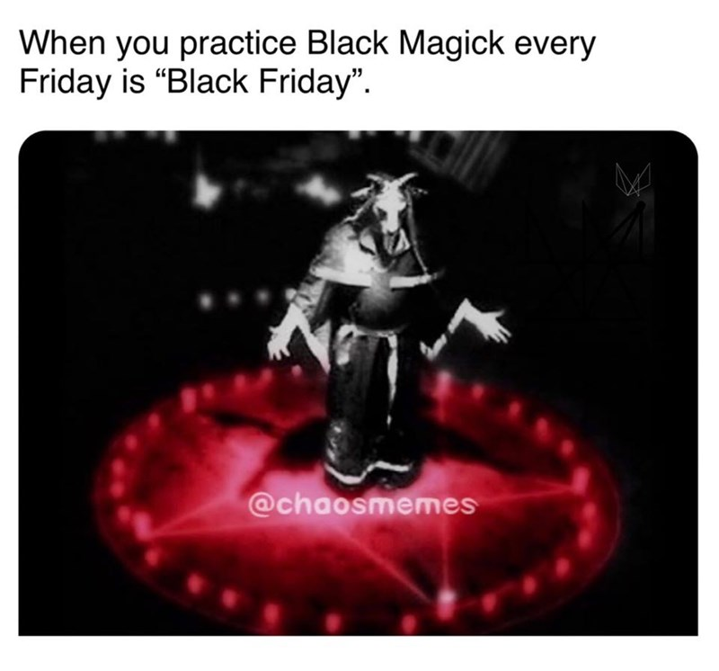 "Text - When you practice Black Magick every Friday is ""Black Friday"". @chaosmemes"