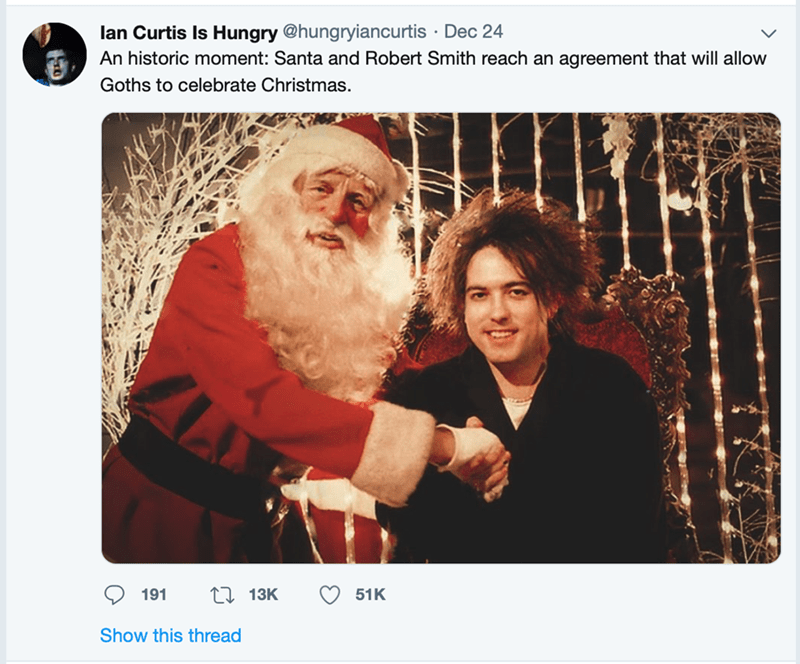 Text - lan Curtis Is Hungry @hungryiancurtis · Dec 24 An historic moment: Santa and Robert Smith reach an agreement that will allow Goths to celebrate Christmas. O 51K 27 13K 191 Show this thread