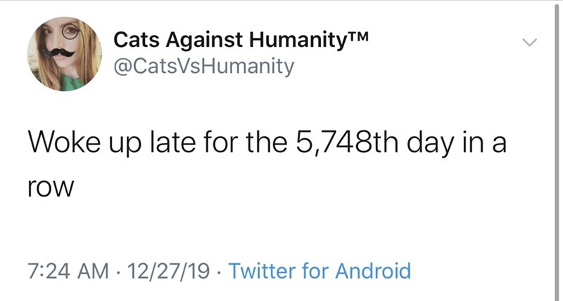"Funny tweet that reads, ""Woke up late for the 5,748th day in a row"""